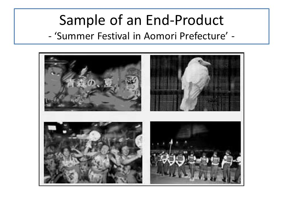 Sample of an End-Product - 'Summer Festival in Aomori Prefecture' -