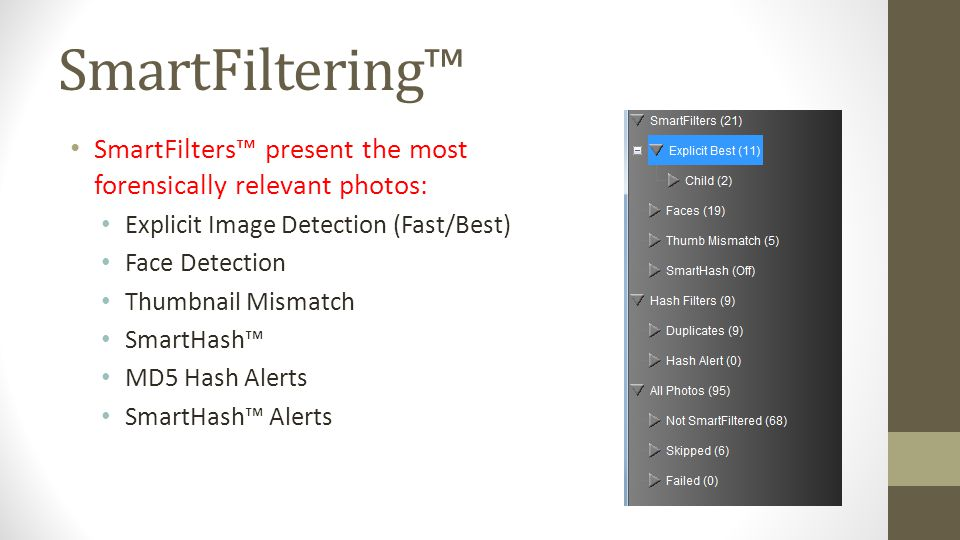 SmartFiltering™ SmartFilters™ present the most forensically relevant photos: Explicit Image Detection (Fast/Best)