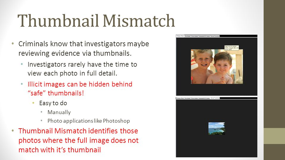Thumbnail Mismatch Criminals know that investigators maybe reviewing evidence via thumbnails.