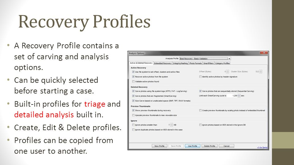 Recovery Profiles A Recovery Profile contains a set of carving and analysis options. Can be quickly selected before starting a case.
