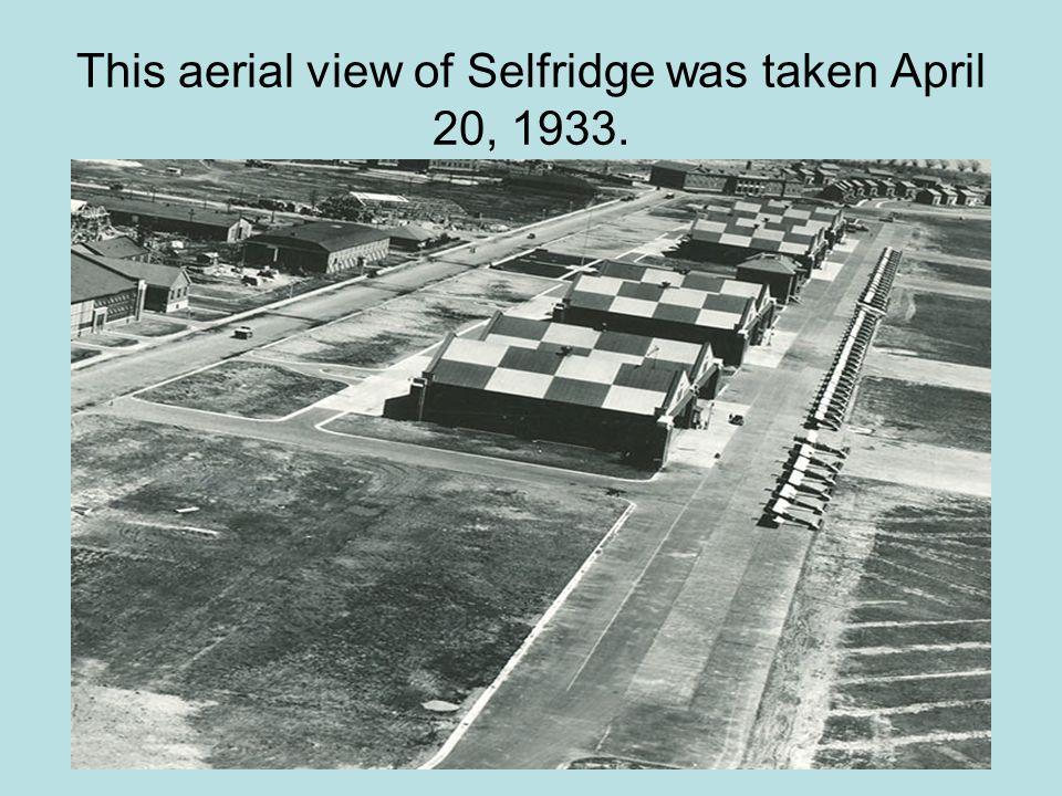 This aerial view of Selfridge was taken April 20, 1933.