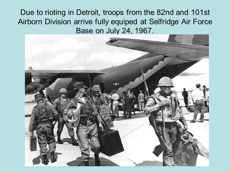 Due to rioting in Detroit, troops from the 82nd and 101st Airborn Division arrive fully equiped at Selfridge Air Force Base on July 24, 1967.