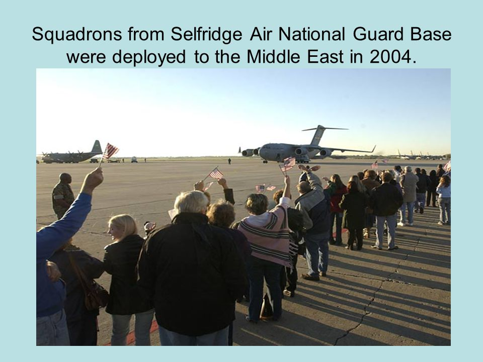 Squadrons from Selfridge Air National Guard Base were deployed to the Middle East in 2004.