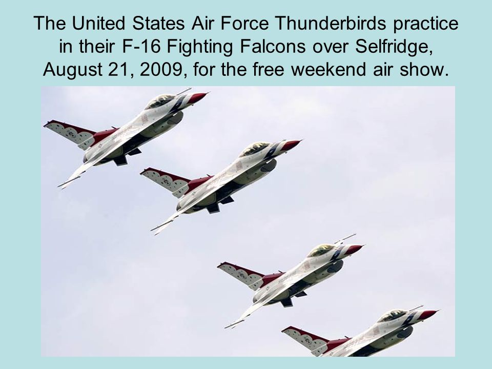 The United States Air Force Thunderbirds practice in their F-16 Fighting Falcons over Selfridge, August 21, 2009, for the free weekend air show.