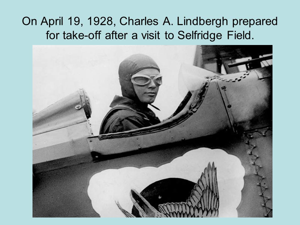 On April 19, 1928, Charles A. Lindbergh prepared for take-off after a visit to Selfridge Field.