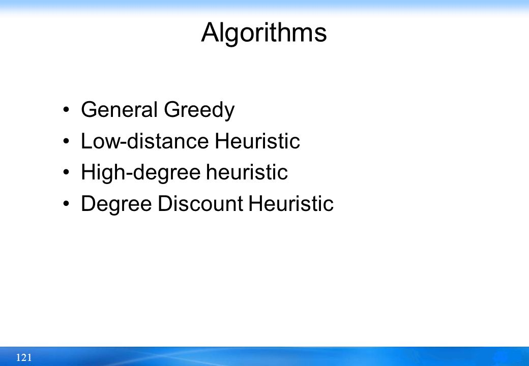 Algorithms General Greedy Low-distance Heuristic High-degree heuristic