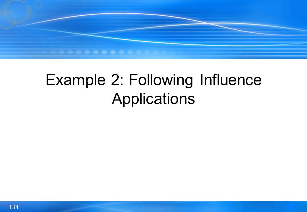 Example 2: Following Influence Applications