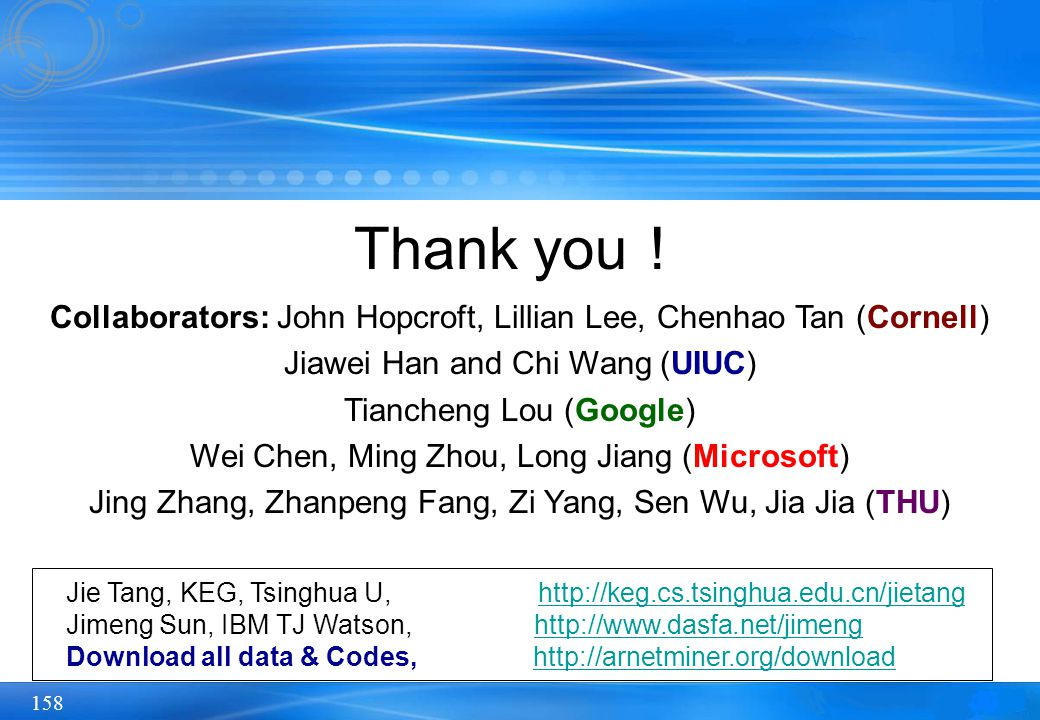 Thank you! Collaborators: John Hopcroft, Lillian Lee, Chenhao Tan (Cornell) Jiawei Han and Chi Wang (UIUC)