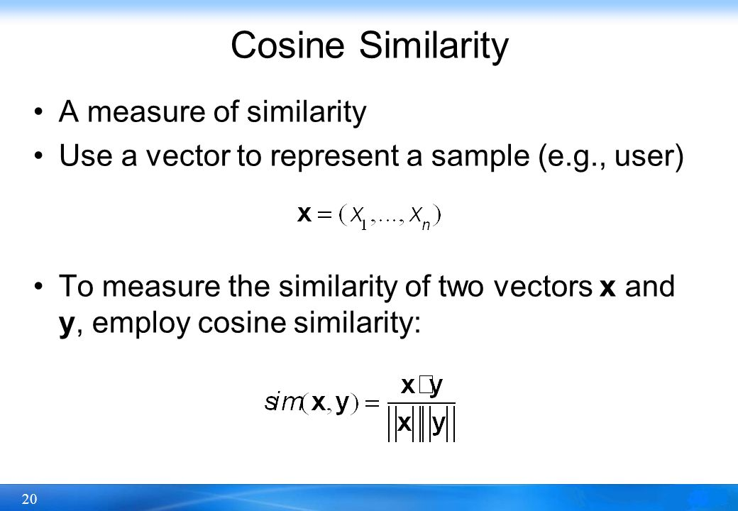 Cosine Similarity A measure of similarity