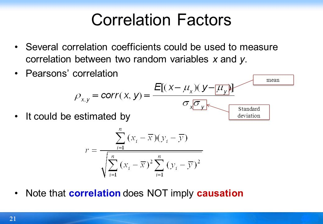Correlation Factors Several correlation coefficients could be used to measure correlation between two random variables x and y.