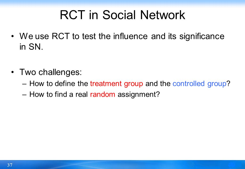 RCT in Social Network We use RCT to test the influence and its significance in SN. Two challenges: