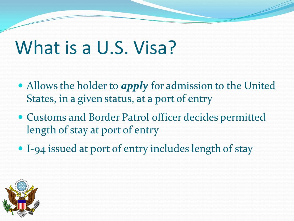 What is a U.S. Visa Allows the holder to apply for admission to the United States, in a given status, at a port of entry.