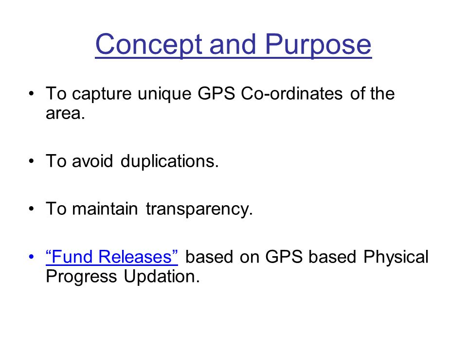 Concept and Purpose To capture unique GPS Co-ordinates of the area.
