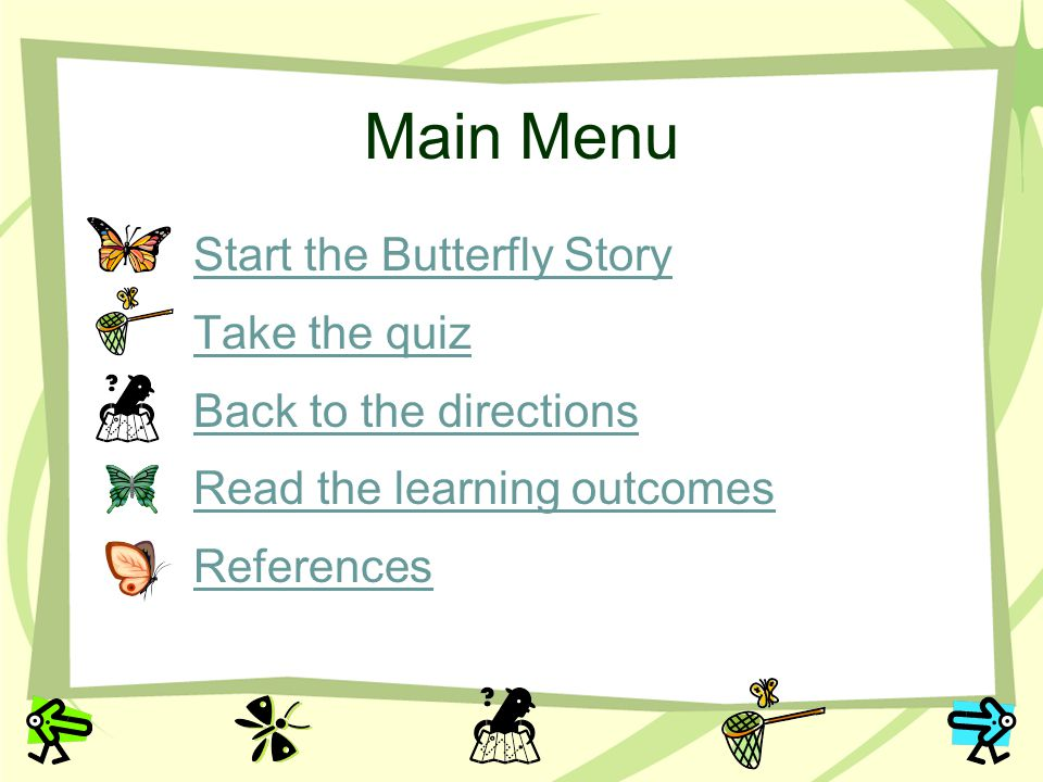Main Menu Start the Butterfly Story Take the quiz
