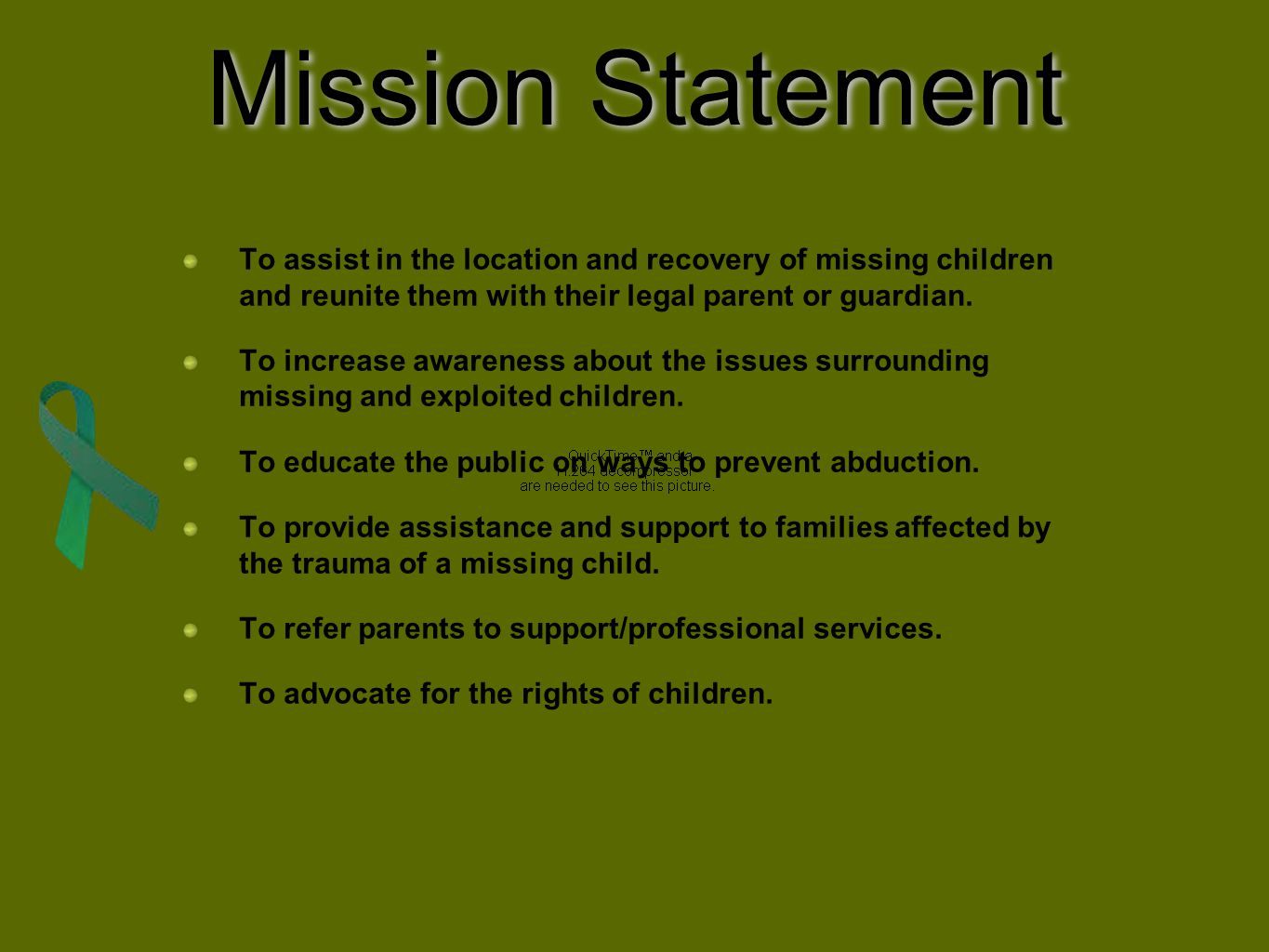 Mission Statement To assist in the location and recovery of missing children and reunite them with their legal parent or guardian.