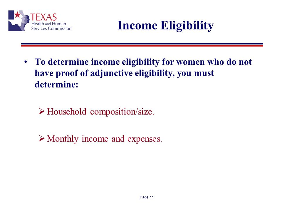 Income Eligibility To determine income eligibility for women who do not have proof of adjunctive eligibility, you must determine: