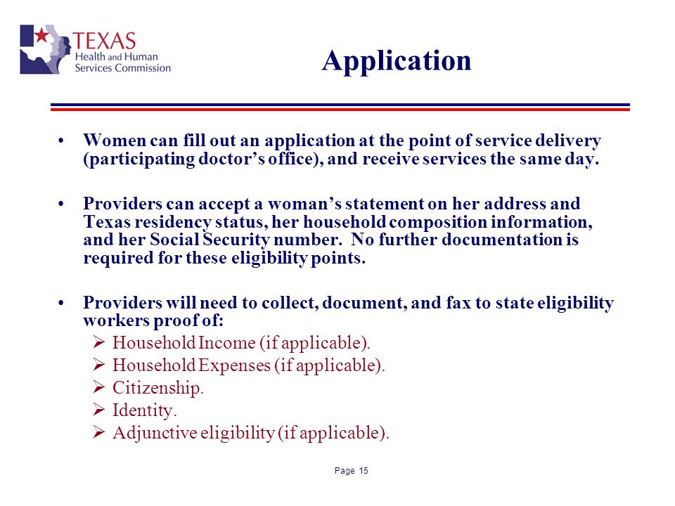 Application Women can fill out an application at the point of service delivery (participating doctor's office), and receive services the same day.