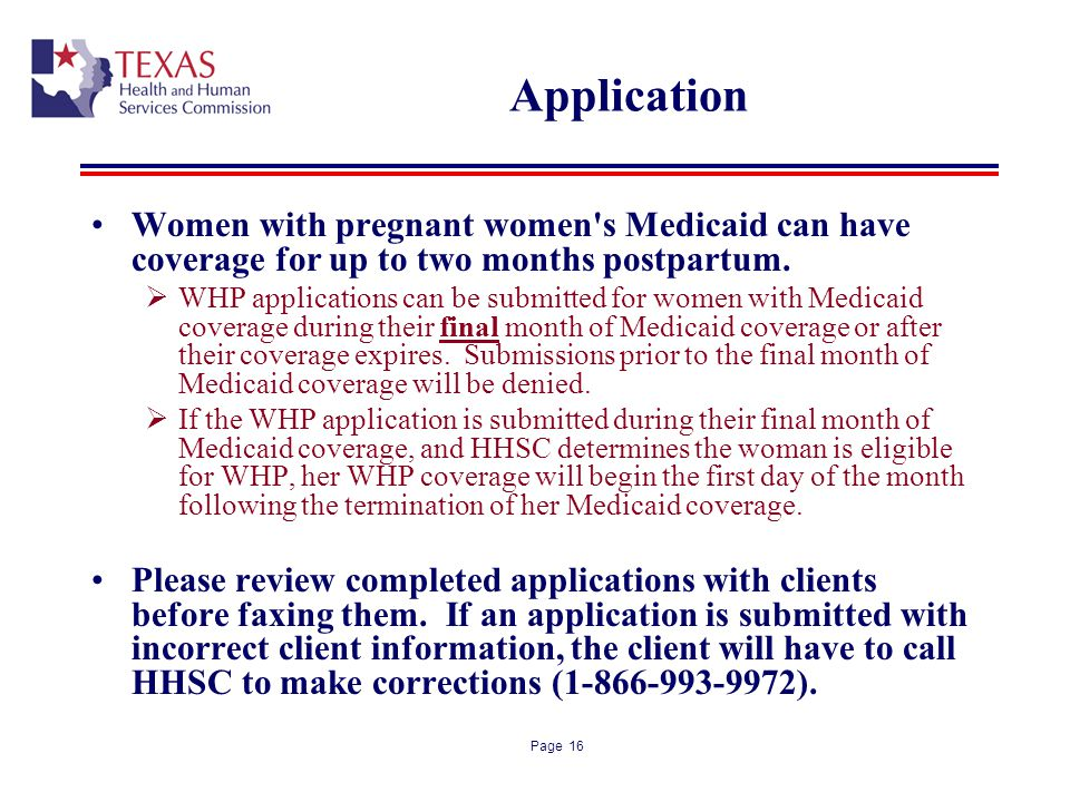 Application Women with pregnant women s Medicaid can have coverage for up to two months postpartum.