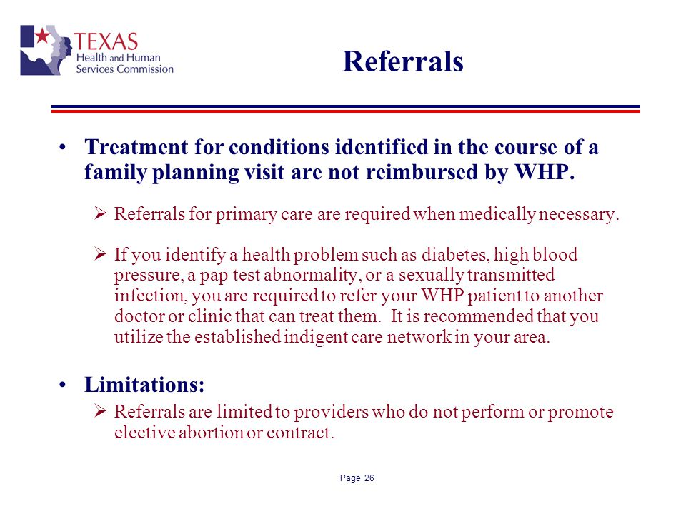 Referrals Treatment for conditions identified in the course of a family planning visit are not reimbursed by WHP.