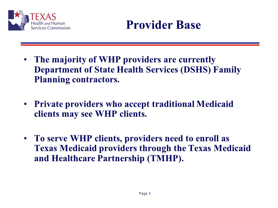 Provider Base The majority of WHP providers are currently Department of State Health Services (DSHS) Family Planning contractors.