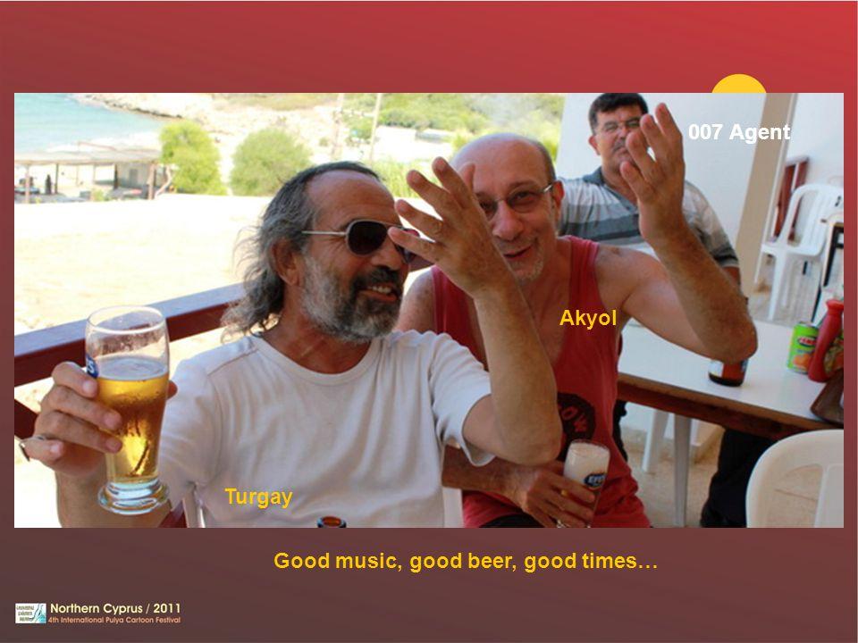 007 Agent Akyol Turgay Good music, good beer, good times…