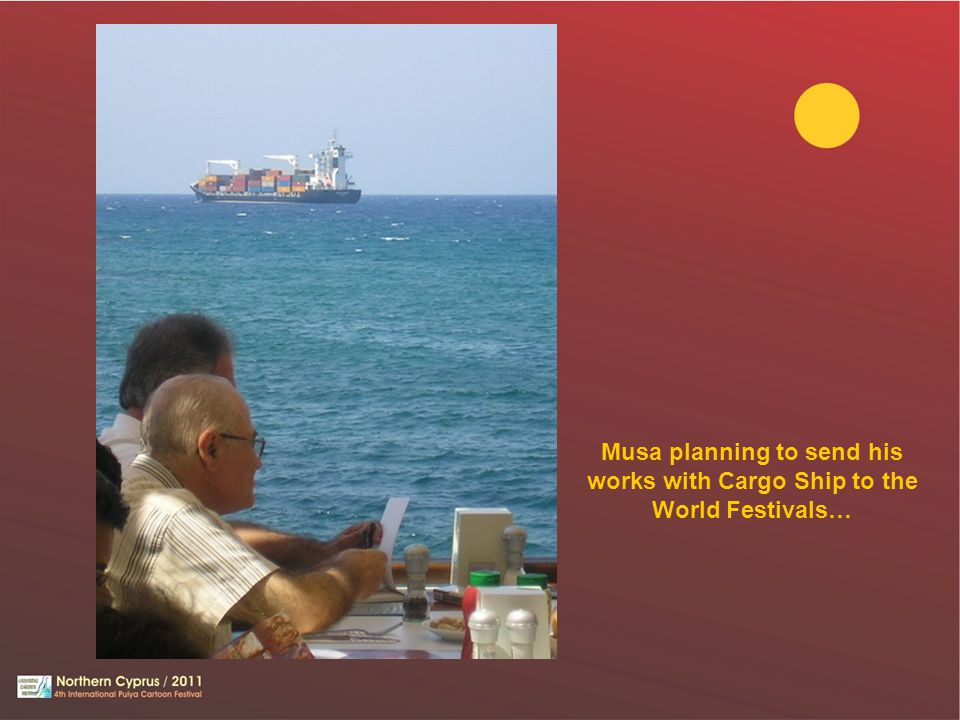 Musa planning to send his works with Cargo Ship to the World Festivals…