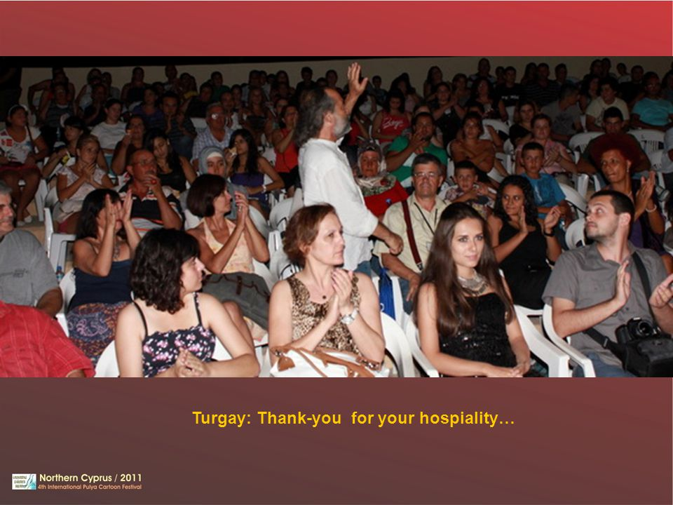 Turgay: Thank-you for your hospiality…