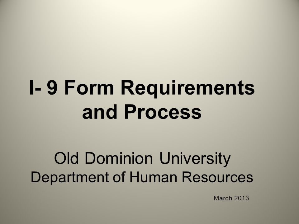 I- 9 Form Requirements and Process Old Dominion University Department of Human Resources March 2013