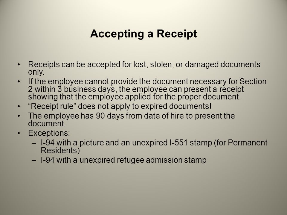 Accepting a Receipt Receipts can be accepted for lost, stolen, or damaged documents only.