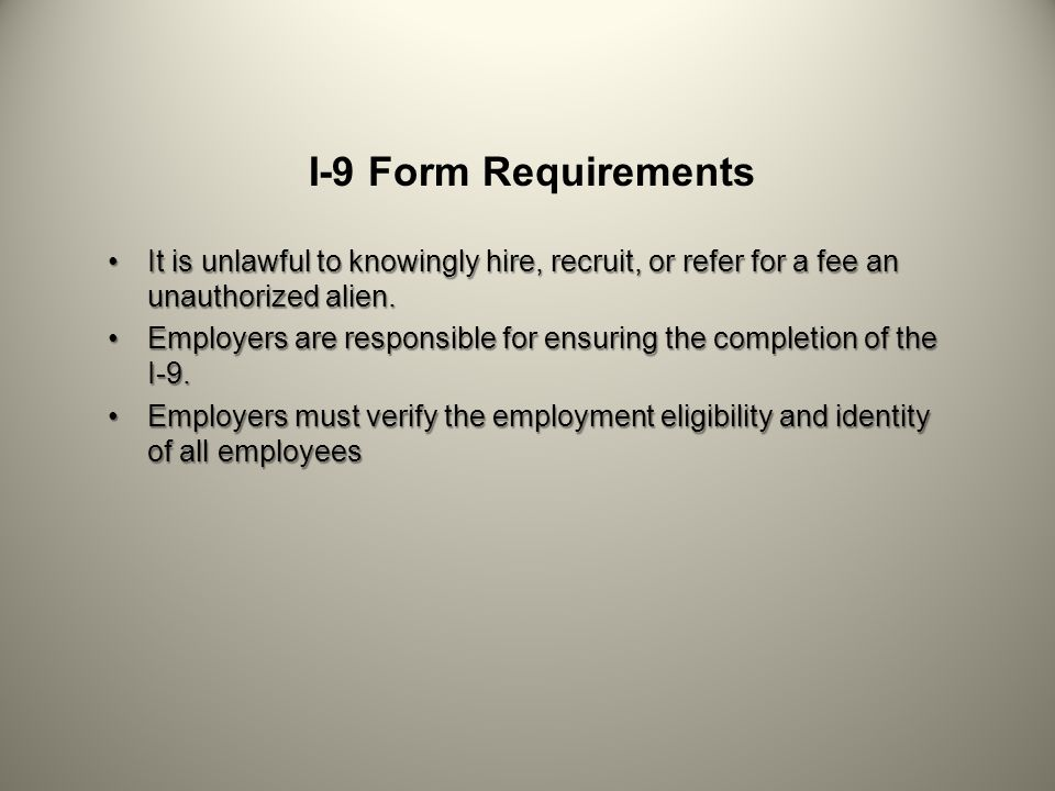I-9 Form Requirements It is unlawful to knowingly hire, recruit, or refer for a fee an unauthorized alien.