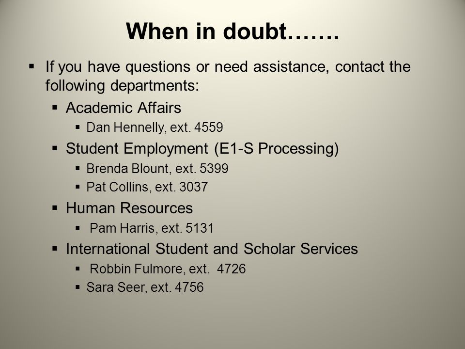 When in doubt……. If you have questions or need assistance, contact the following departments: Academic Affairs.