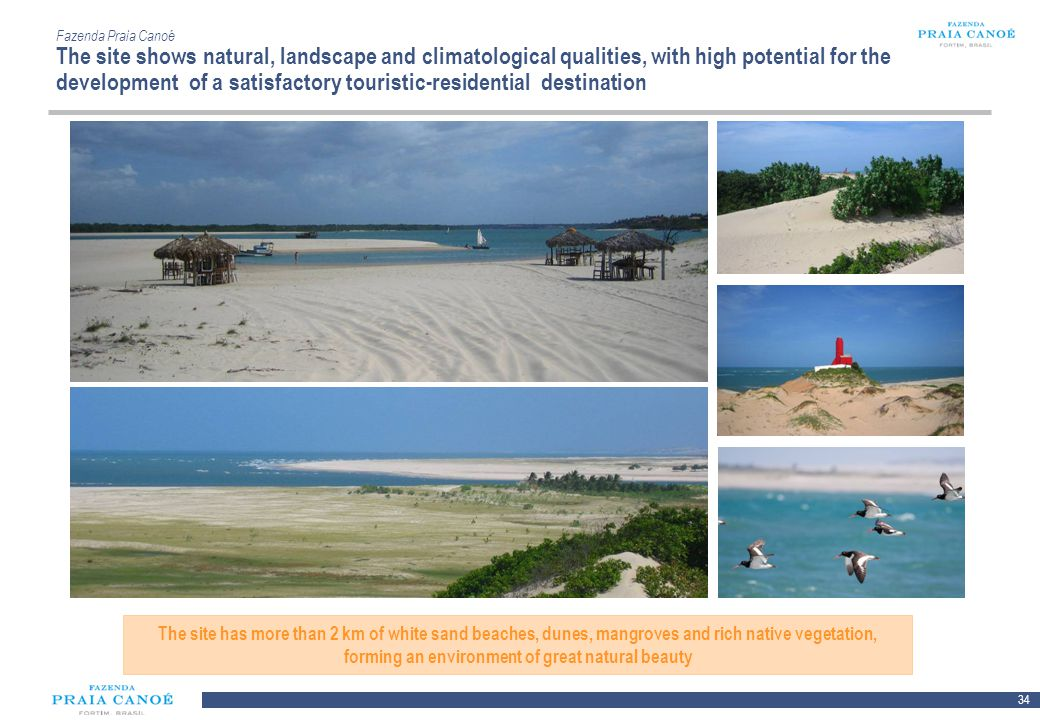 Fazenda Praia Canoé The site shows natural, landscape and climatological qualities, with high potential for the development of a satisfactory touristic-residential destination