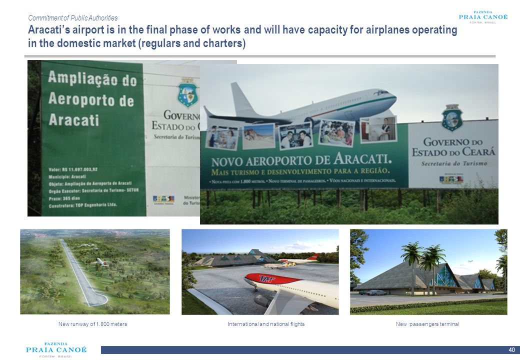 Commitment of Public Authorities Aracati's airport is in the final phase of works and will have capacity for airplanes operating in the domestic market (regulars and charters)