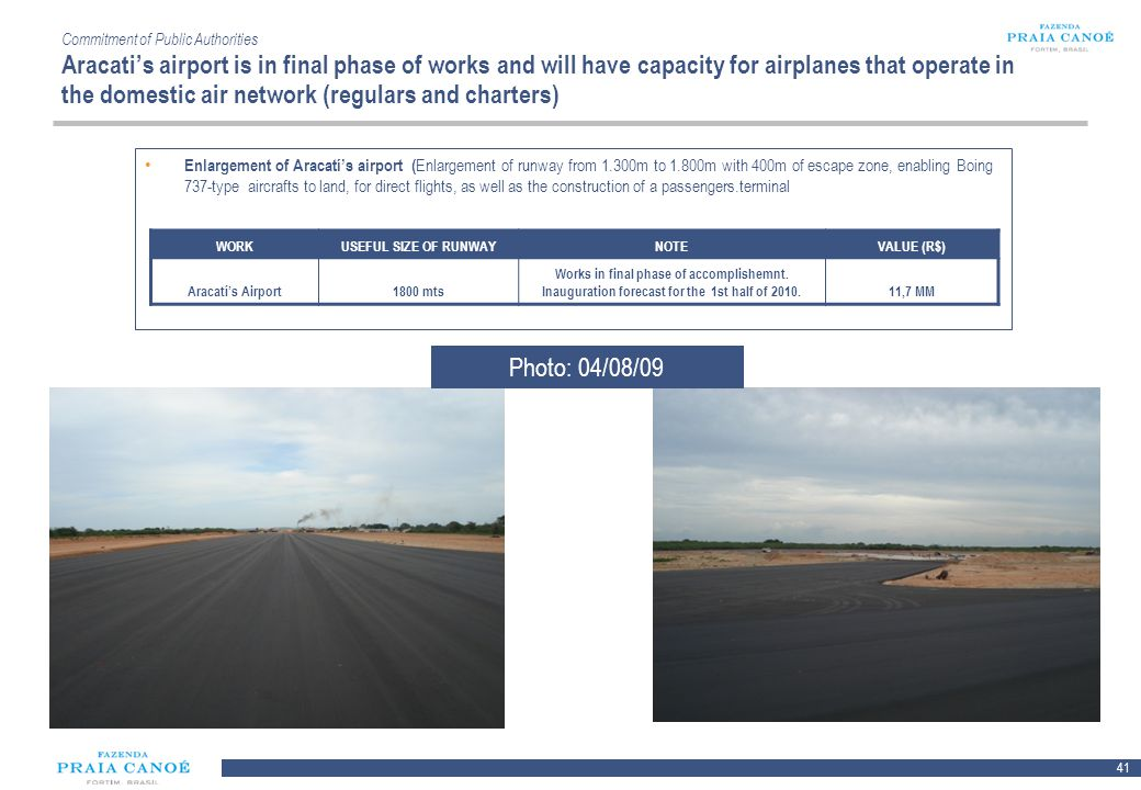 Commitment of Public Authorities Aracati's airport is in final phase of works and will have capacity for airplanes that operate in the domestic air network (regulars and charters)
