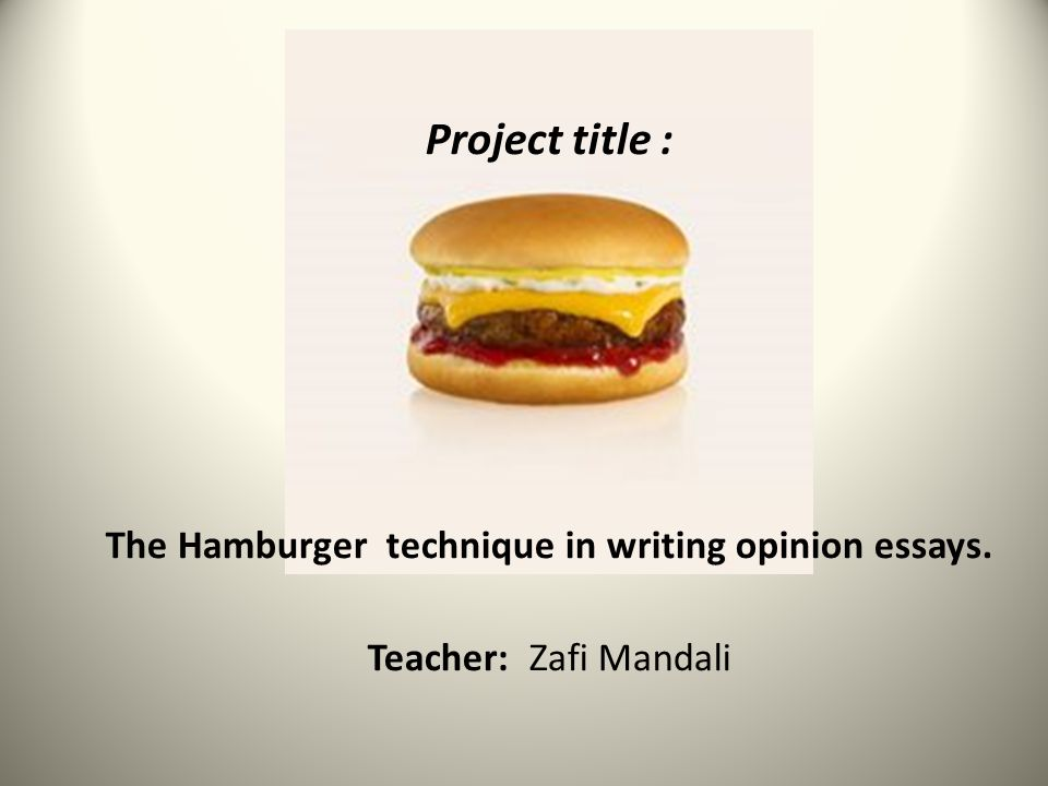 project title the hamburger technique in writing opinion essays  project title the hamburger technique in writing opinion essays