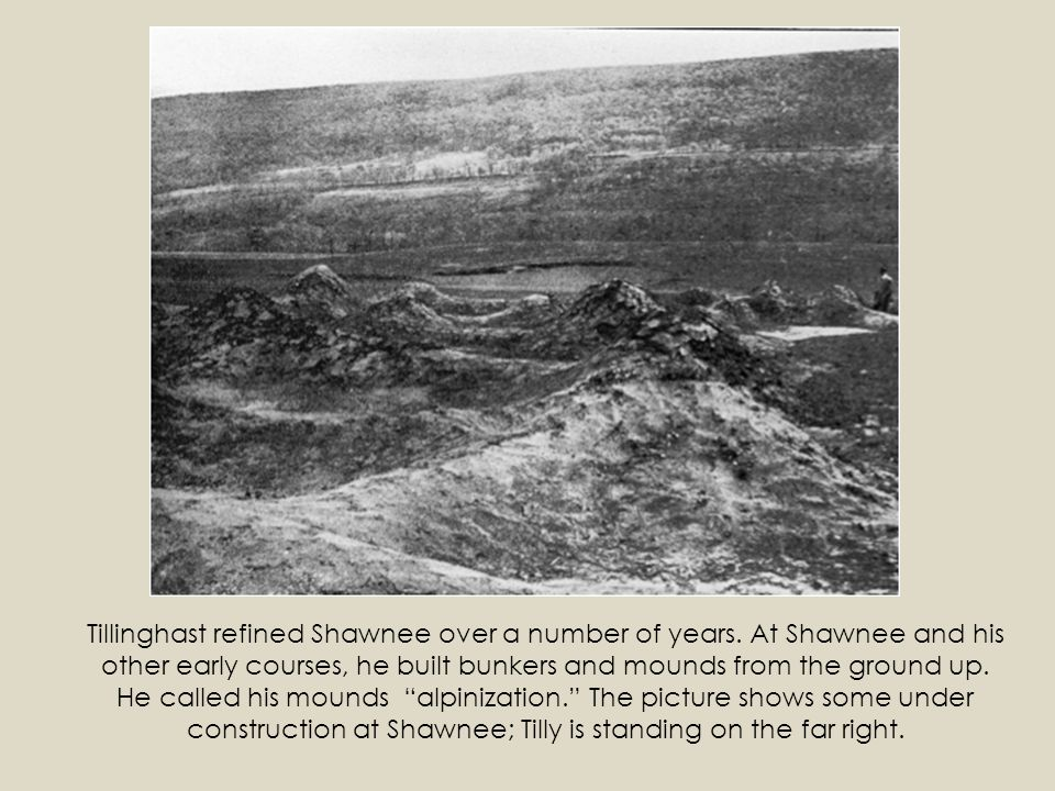 Tillinghast refined Shawnee over a number of years