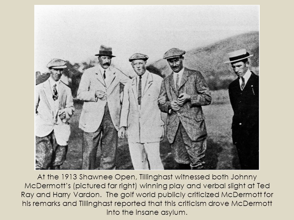 At the 1913 Shawnee Open, Tillinghast witnessed both Johnny McDermott's (pictured far right) winning play and verbal slight at Ted Ray and Harry Vardon.