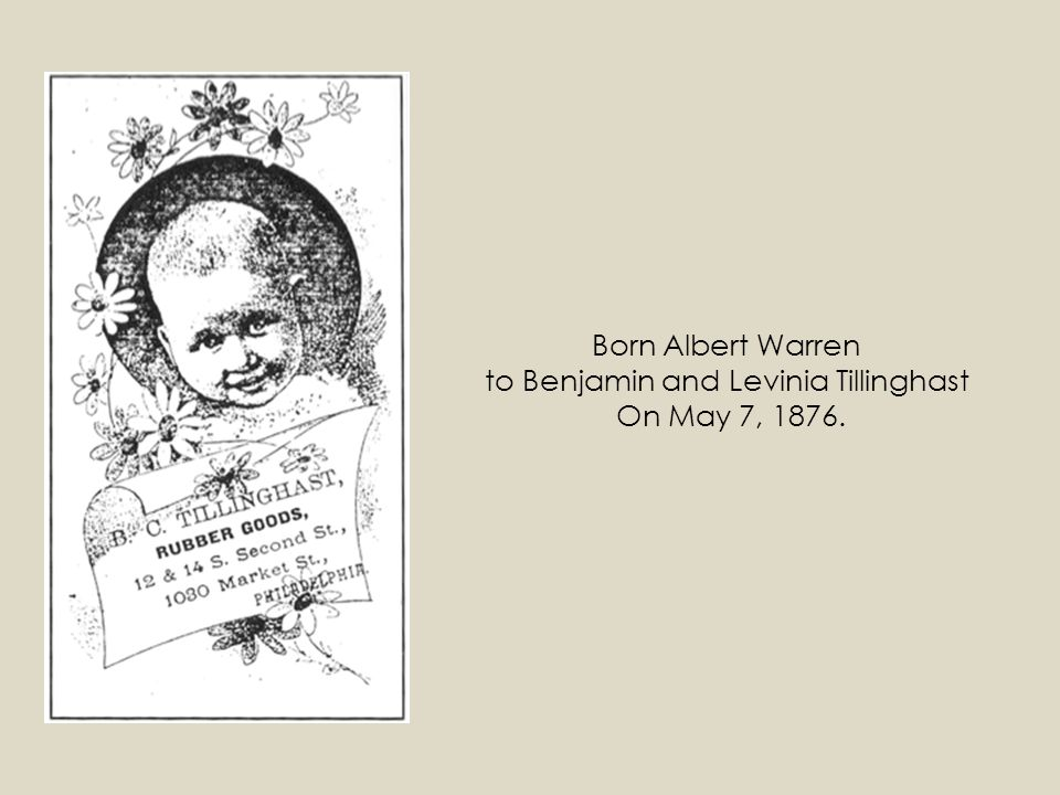 Born Albert Warren to Benjamin and Levinia Tillinghast On May 7, 1876.
