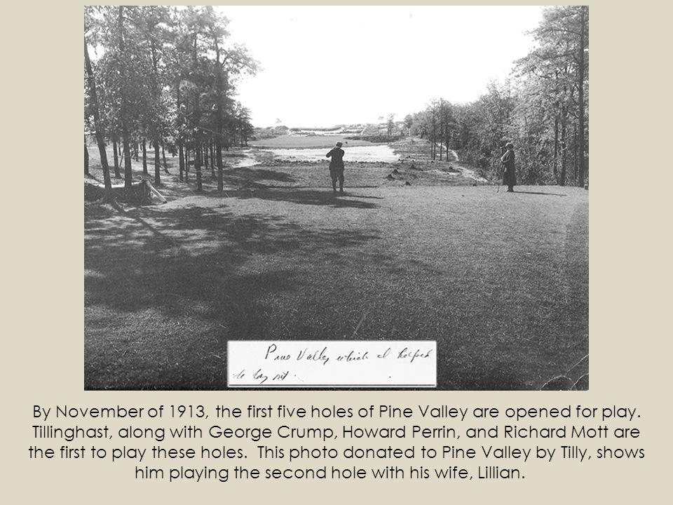 By November of 1913, the first five holes of Pine Valley are opened for play.