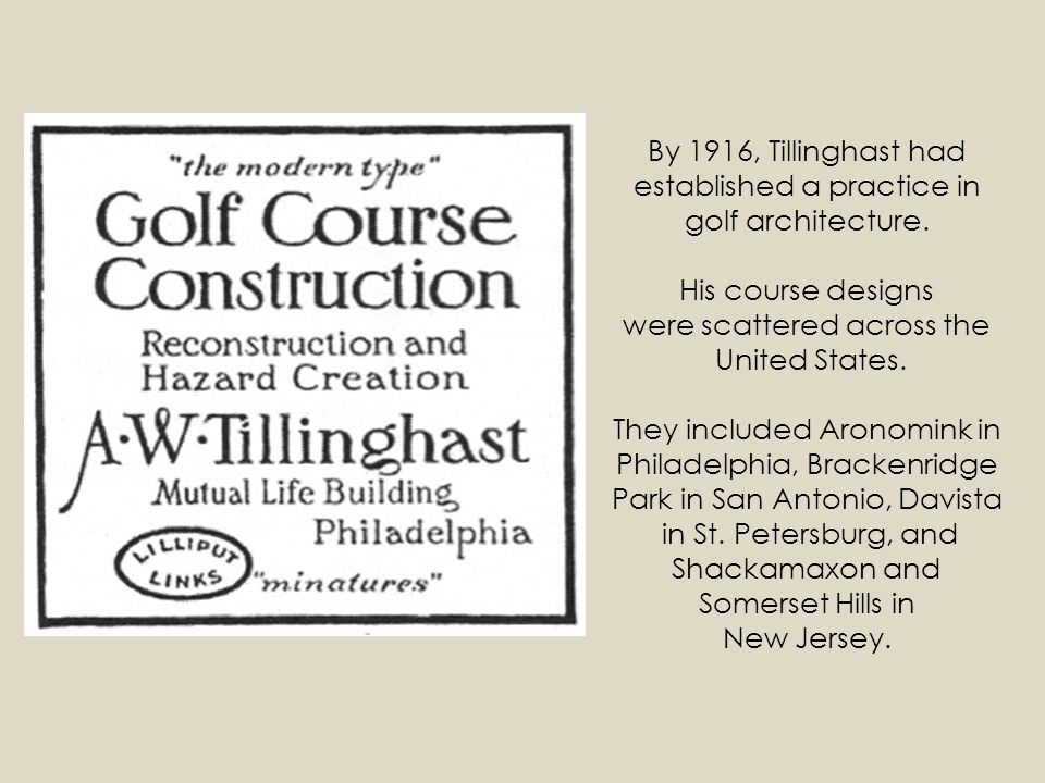 By 1916, Tillinghast had established a practice in golf architecture