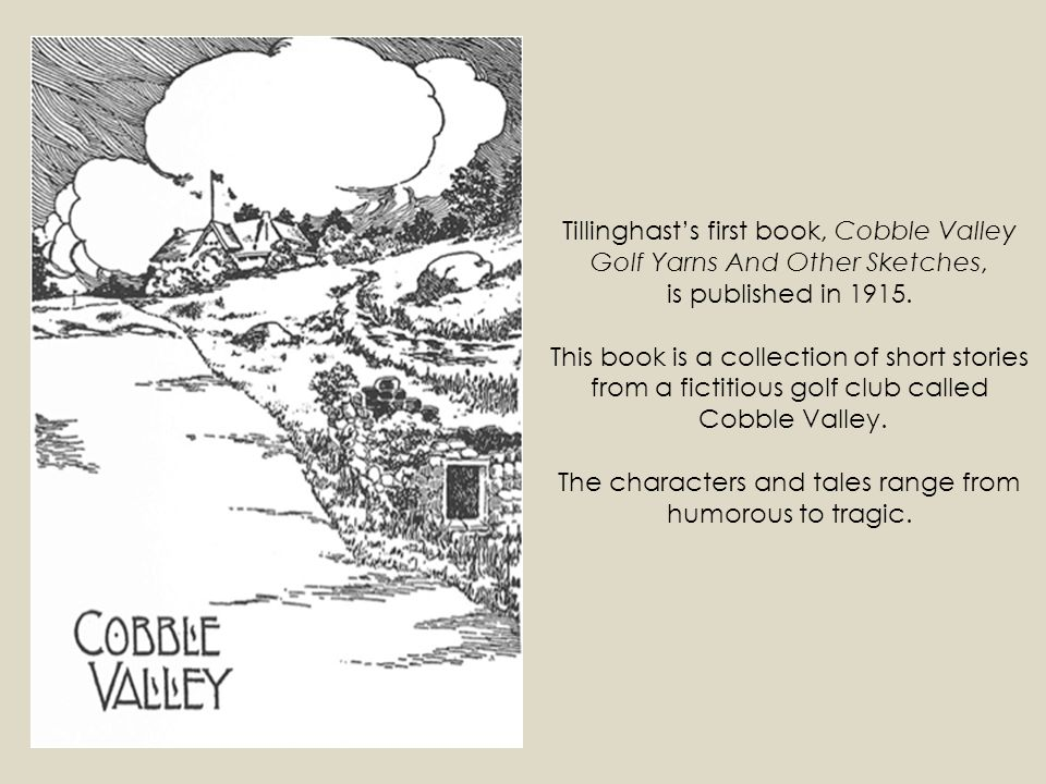 Tillinghast's first book, Cobble Valley Golf Yarns And Other Sketches, is published in 1915.