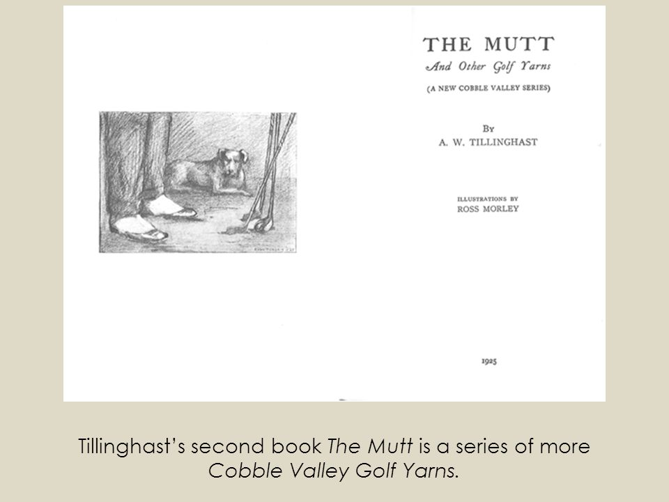 Tillinghast's second book The Mutt is a series of more Cobble Valley Golf Yarns.