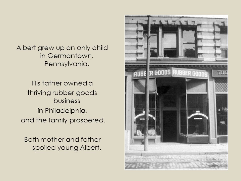 Albert grew up an only child in Germantown, Pennsylvania