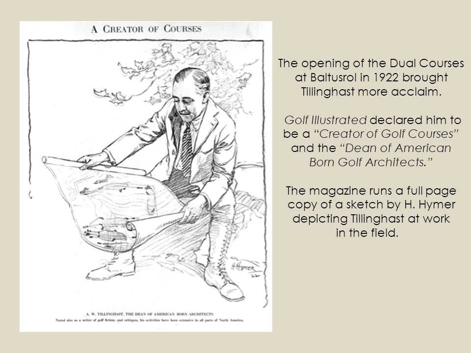 The opening of the Dual Courses at Baltusrol in 1922 brought Tillinghast more acclaim.
