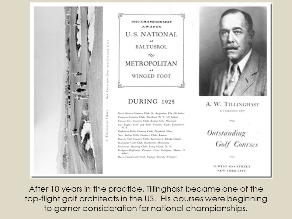 After 10 years in the practice, Tillinghast became one of the top-flight golf architects in the US. His courses were beginning to garner consideration for national championships.