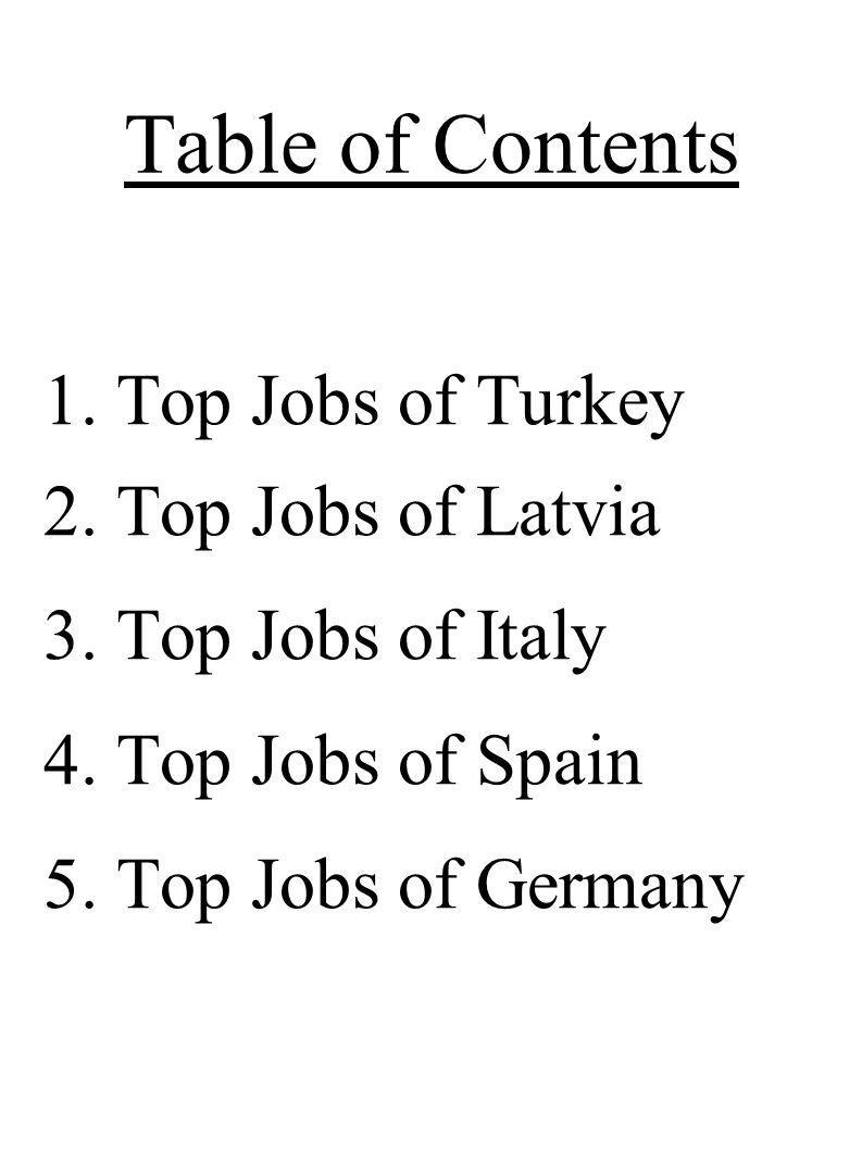 Table of Contents 1. Top Jobs of Turkey 2. Top Jobs of Latvia