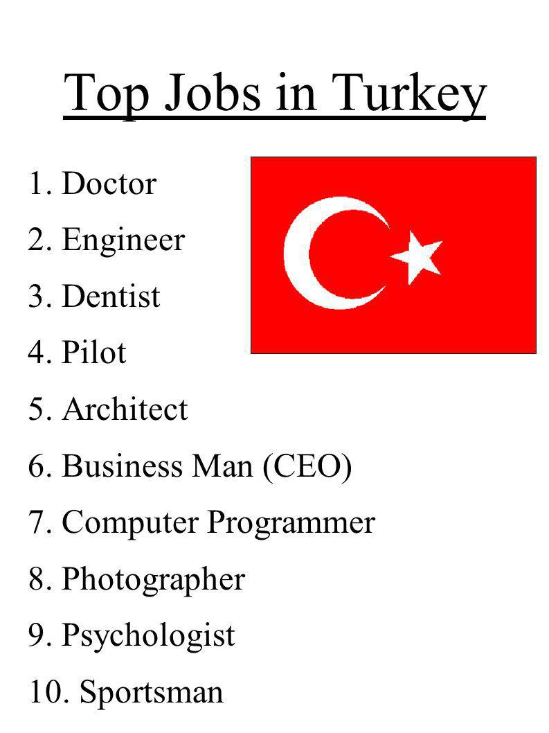 Top Jobs in Turkey 1. Doctor 2. Engineer 3. Dentist 4. Pilot