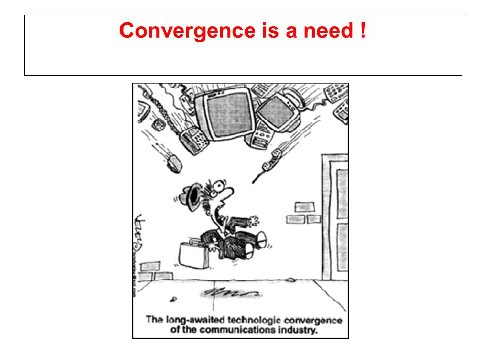 Convergence is a need !