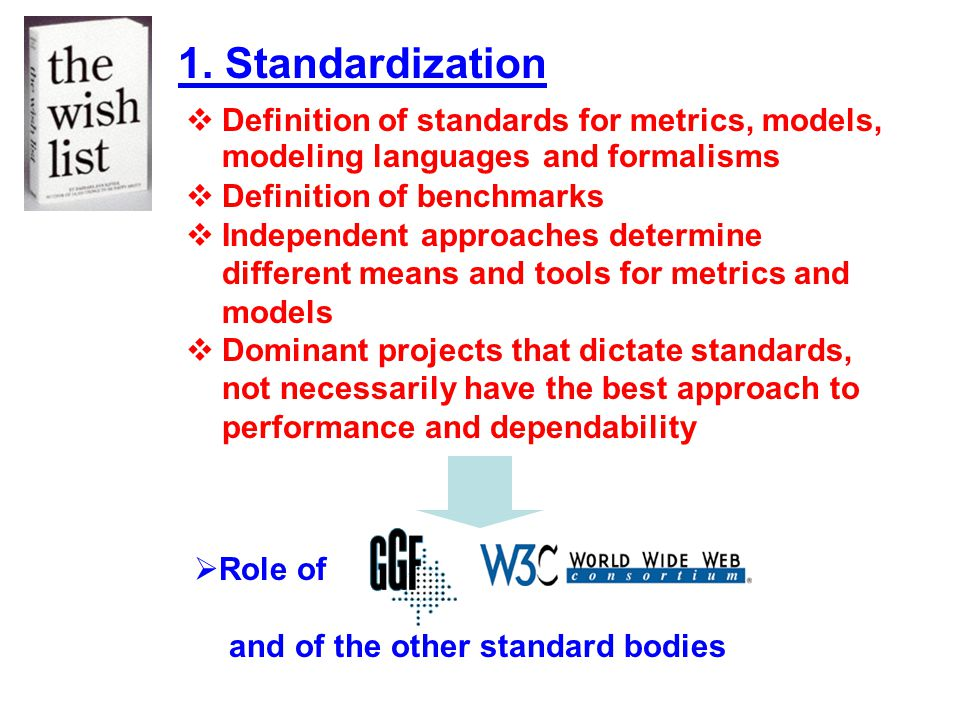 1. Standardization Definition of standards for metrics, models, modeling languages and formalisms. Definition of benchmarks.