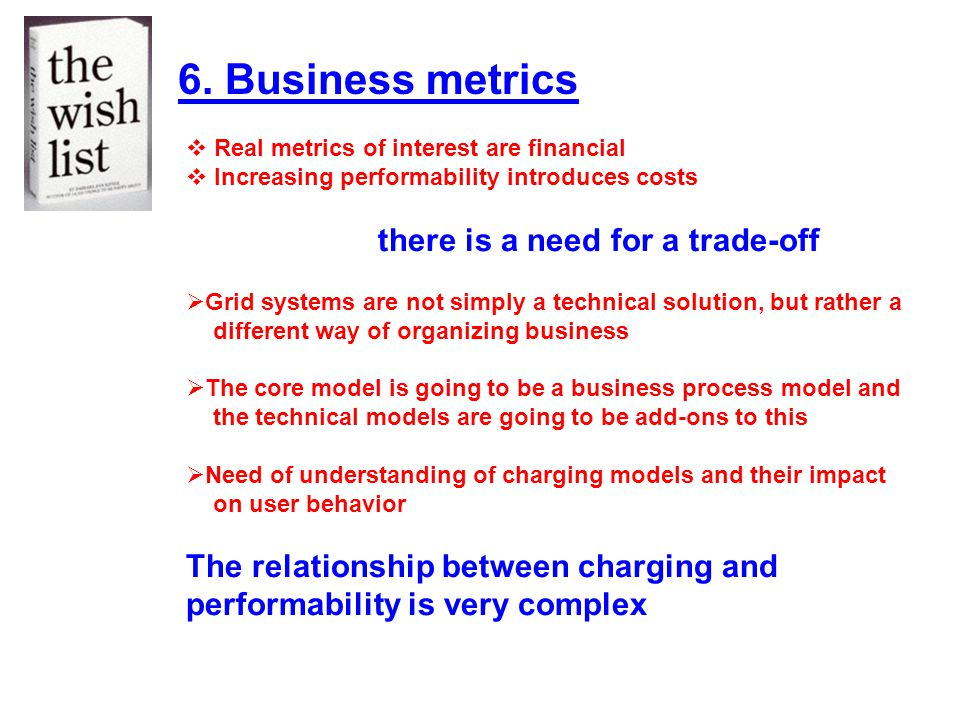 6. Business metrics Real metrics of interest are financial. Increasing performability introduces costs.